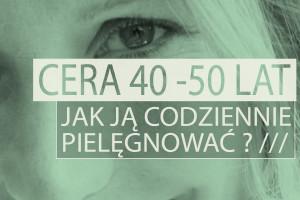 Pielęgnacja cery w wieku 40 - 50 lat